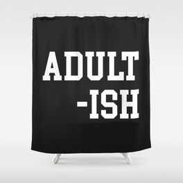 Adult-ish 2 Funny Saying Shower Curtain
