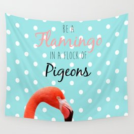 Be a Flamingo in a Flock of Pigeons Wall Tapestry