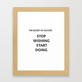 The secret of success. Stop wishing, start doing Framed Art Print