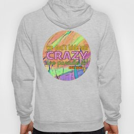 We Don't Hide Our Crazy Hoody