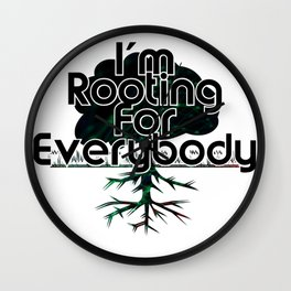 I'm Rooting For Everybody Wall Clock