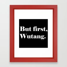 But first, Wutang! Framed Art Print