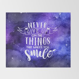 Never Give Up On The Things That Make You Smile Throw Blanket