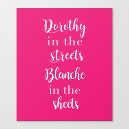 Dorothy in the streets, Blanche in the sheets Canvas Print