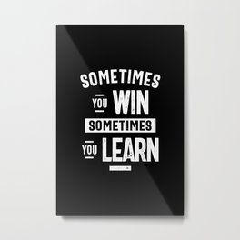 Motivational - Sometimes You Win Sometimes You Learn Metal Print