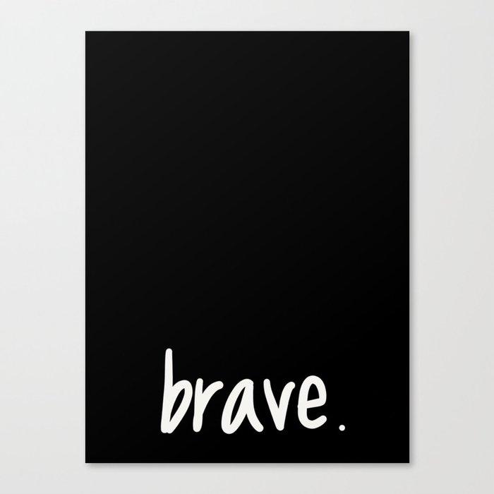 brave. Canvas Print
