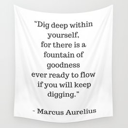 STOIC philosophy quotes - Marcus Aurelius - Dig deep within yourself Wall Tapestry