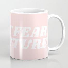 do not fear the future Coffee Mug