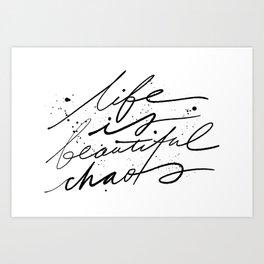 Life Is Beautiful Chaos. Art Print