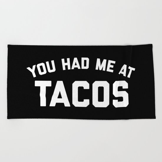 Had Me At Tacos Funny Quote Beach Towel