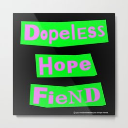 Dopeless Hope Fiend Metal Print