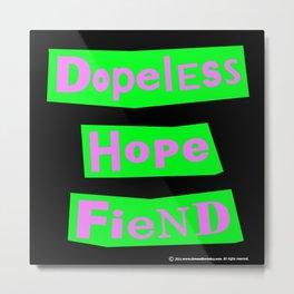 Dopeless Hope Fiend Metal Print