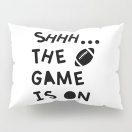 Shhh...The Game Is On Pillow Sham