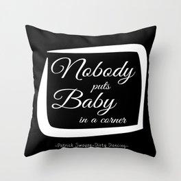 Dirty Dancing, Nobody Puts Baby In A Corner Throw Pillow