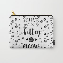 You've got to be kitten me right meow Carry-All Pouch