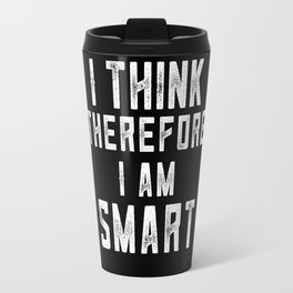 I think, therefore I am Smart (on black) Travel Mug