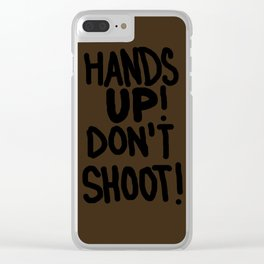 HANDS UP! DON'T SHOOT! Clear iPhone Case