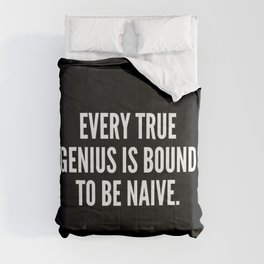 Every true genius is bound to be naive Comforters