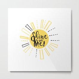 Shine on me! Metal Print