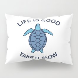 Life Is Good Take It Slow Pillow Sham