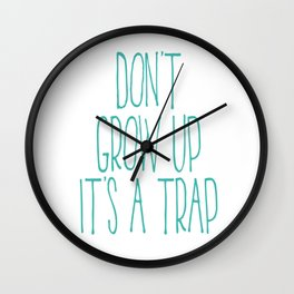 Don't Grow Up It's A Trap, Kids Room Decor, Baby Room Wall Art, Gift For Kid Wall Clock