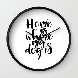 printable wall art, home is where my dog is,funny print,love sign,friendship gift,quote prints,home Wall Clock