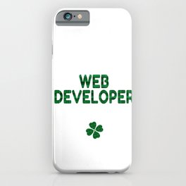 Luckiest Web Developer Ever St. Patricks Day Lucky Irish iPhone Case