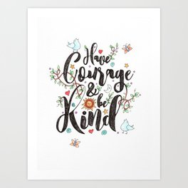 Have Courage & Be Kind Art Print