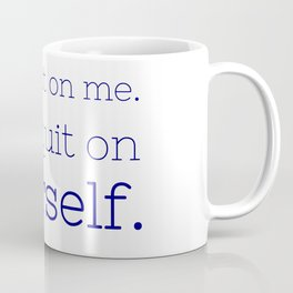 Don't quit on yourself - Friday Night Lights collection Coffee Mug