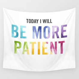 New Year's Resolution Reminder - TODAY I WILL BE MORE PATIENT Wall Tapestry