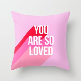 You are so loved!  Throw Pillow