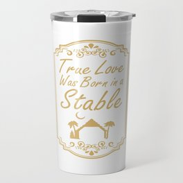 True Love Was Born in a Stable Graphic Christian T-shirt Travel Mug