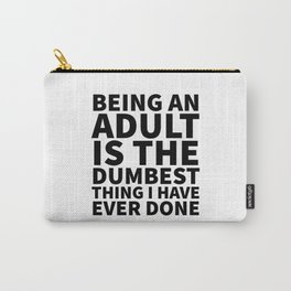 Being an Adult is the Dumbest Thing I have Ever Done Carry-All Pouch