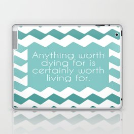 Anything worth dying for is certainly worth living for. Laptop & iPad Skin