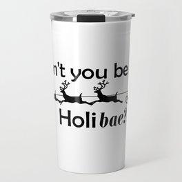 Won't you be my Holibae? BLK Travel Mug