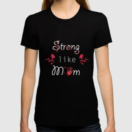 Feminist Zeal Strong Like Mom T-Shirt T-shirt