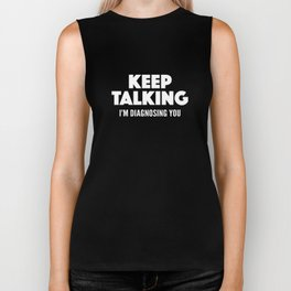 Keep Talking I'm Diagnosing You Biker Tank