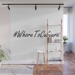 Whore To Culture Wall Mural
