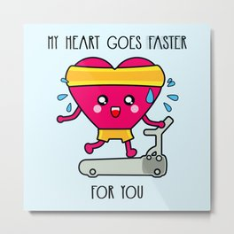 My heart goes faster for you Metal Print