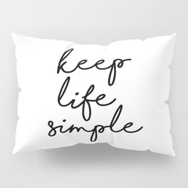 Keep Life Simple Black and White Typography Print Beautiful Inspirational Happy Life Quote Pillow Sham