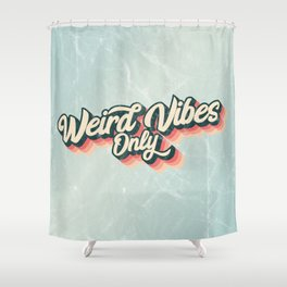 Weird Vibes Only Shower Curtain