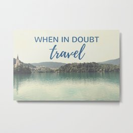 When in doubt - travel Metal Print