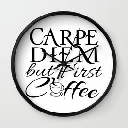 CARPE DIEM - but First Coffee Wall Clock