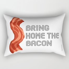 Bring Home the Bacon by Cup of Sarcasm Rectangular Pillow