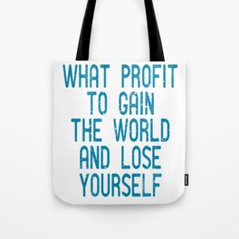 """A Great Gift For Business Minded Persons Saying """"What Profit To Gain The World And Lose Yourself"""" Tote Bag"""