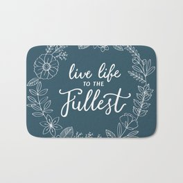 Live Life to the Fullest Bath Mat
