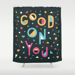 Good On You Shower Curtain