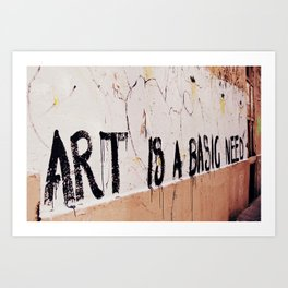 Art is a basic need Art Print