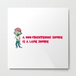 A non-frightening zombie is a lame zombie. Zombie halloween gift for kids Metal Print