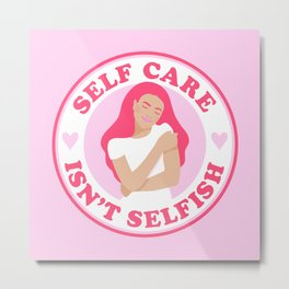 Self Care Isn't Selfish Pink Metal Print